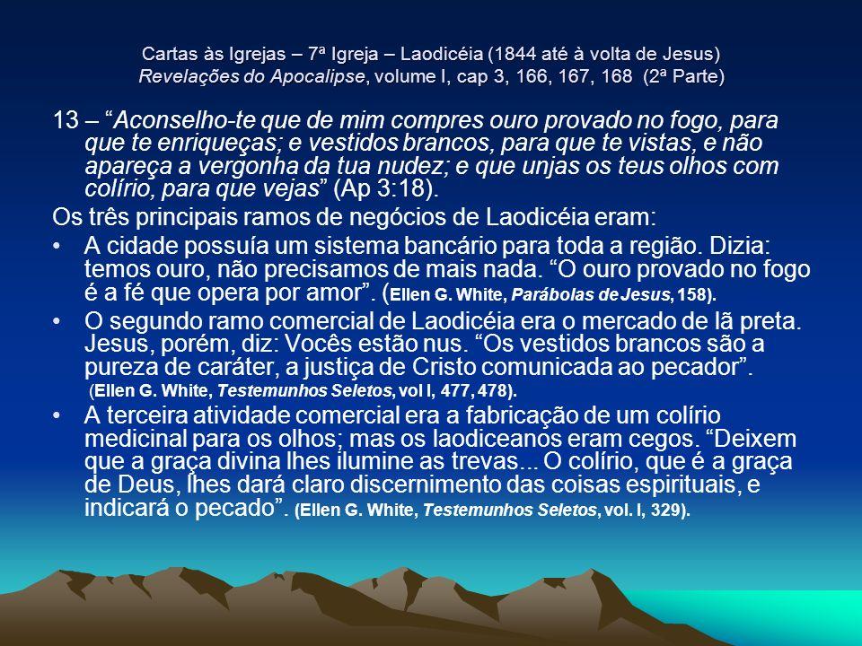 Cartas às Igrejas – 7ª Igreja – Laodicéia (1844 até à volta de Jesus) Revelações do Apocalipse, volume I, cap 3, 166, 167, 168 (2ª Parte) 13 – Aconsel