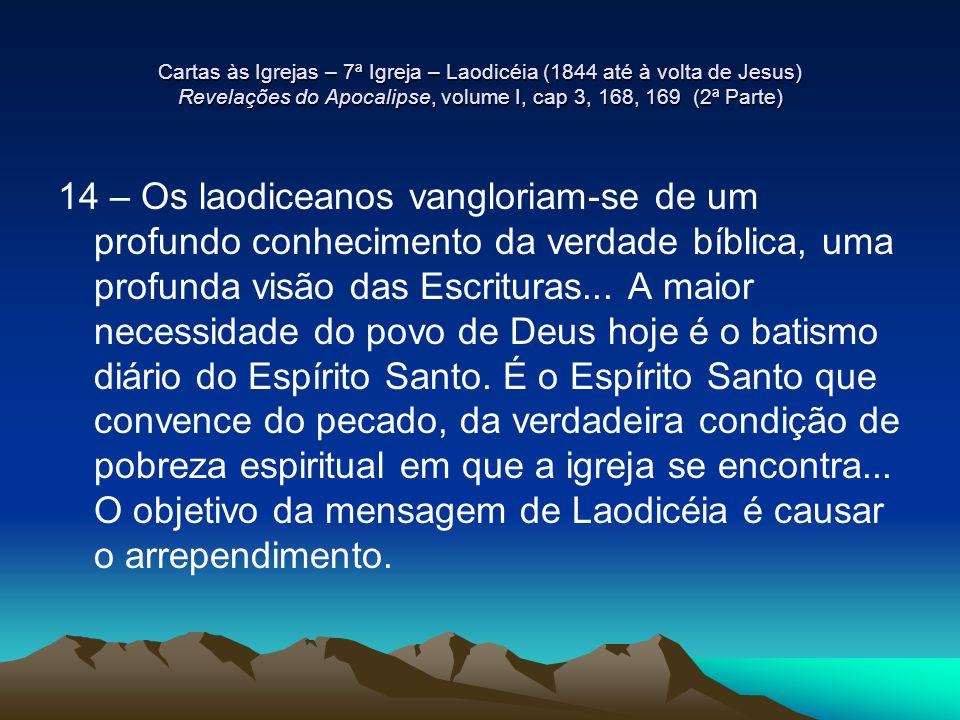 Cartas às Igrejas – 7ª Igreja – Laodicéia (1844 até à volta de Jesus) Revelações do Apocalipse, volume I, cap 3, 168, 169 (2ª Parte) 14 – Os laodicean