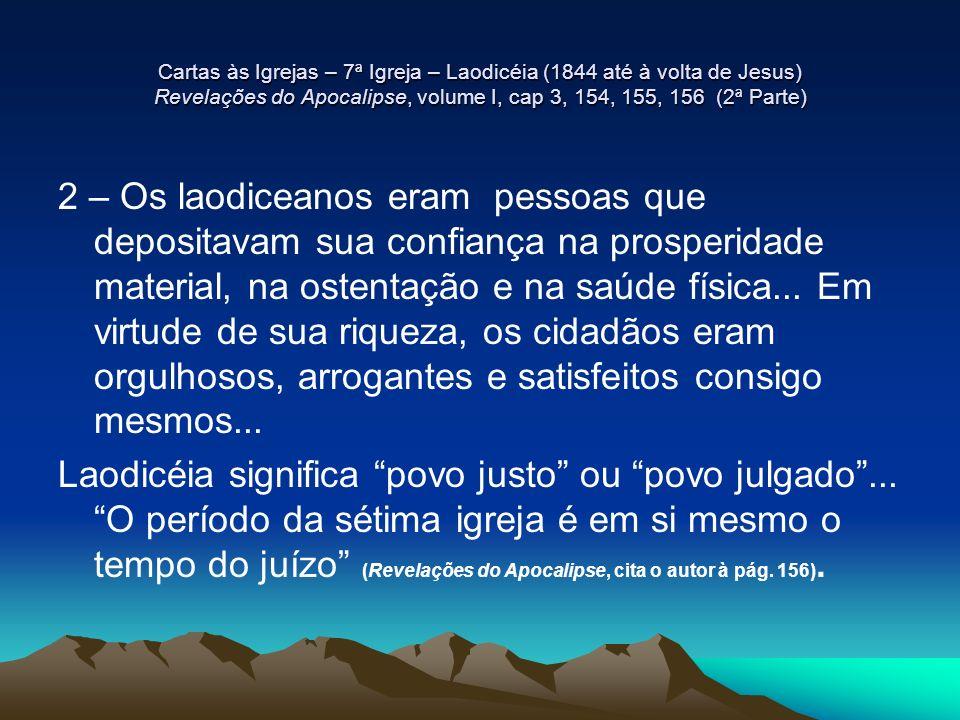 Cartas às Igrejas – 7ª Igreja – Laodicéia (1844 até à volta de Jesus) Revelações do Apocalipse, volume I, cap 3, 154, 155, 156 (2ª Parte) 2 – Os laodi