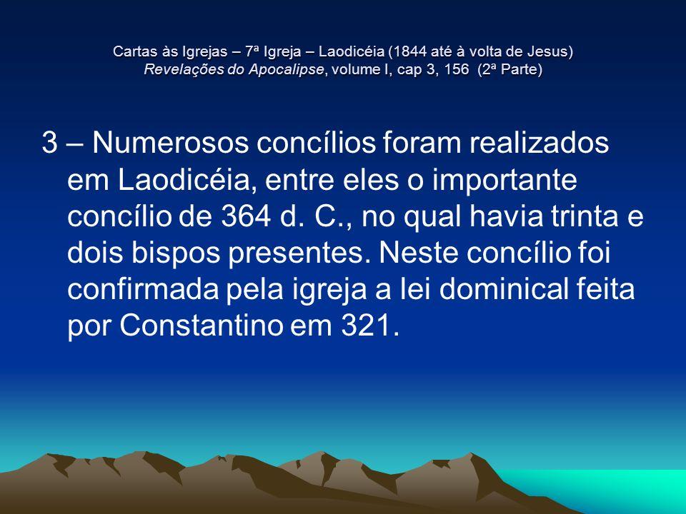 Cartas às Igrejas – 7ª Igreja – Laodicéia (1844 até à volta de Jesus) Revelações do Apocalipse, volume I, cap 3, 156 (2ª Parte) 3 – Numerosos concílio