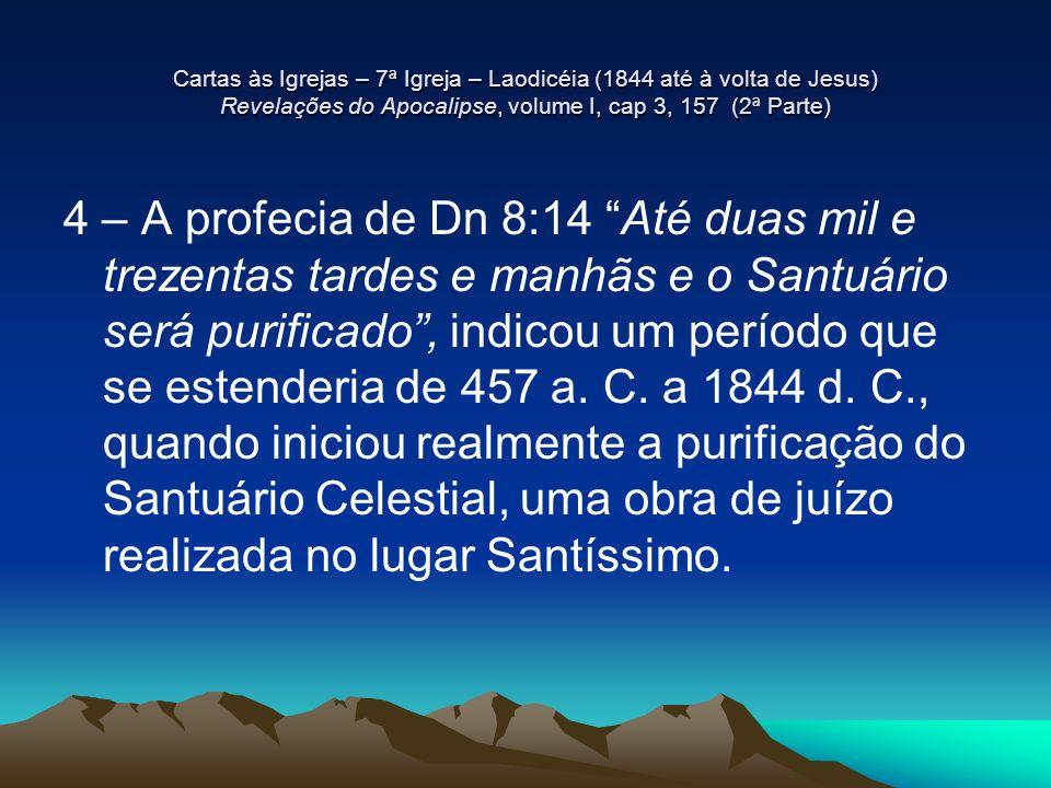 Cartas às Igrejas – 7ª Igreja – Laodicéia (1844 até à volta de Jesus) Revelações do Apocalipse, volume I, cap 3, 157 (2ª Parte) 4 – A profecia de Dn 8
