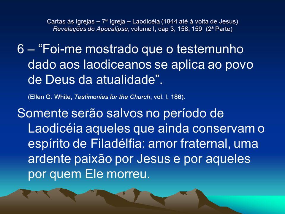 Cartas às Igrejas – 7ª Igreja – Laodicéia (1844 até à volta de Jesus) Revelações do Apocalipse, volume I, cap 3, 158, 159 (2ª Parte) 6 – Foi-me mostra