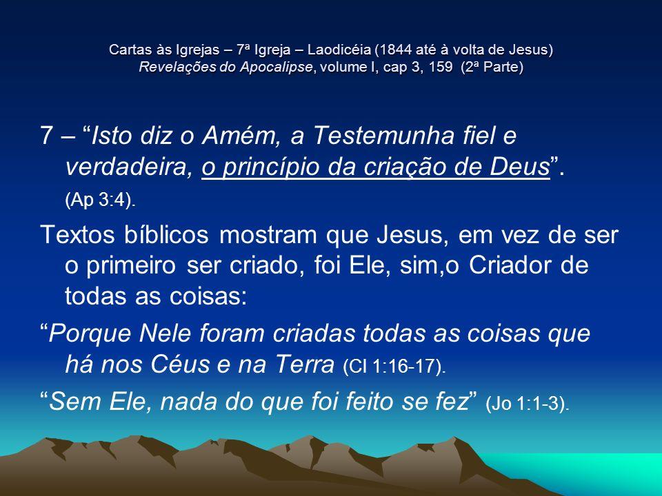 Cartas às Igrejas – 7ª Igreja – Laodicéia (1844 até à volta de Jesus) Revelações do Apocalipse, volume I, cap 3, 159 (2ª Parte) 7 – Isto diz o Amém, a