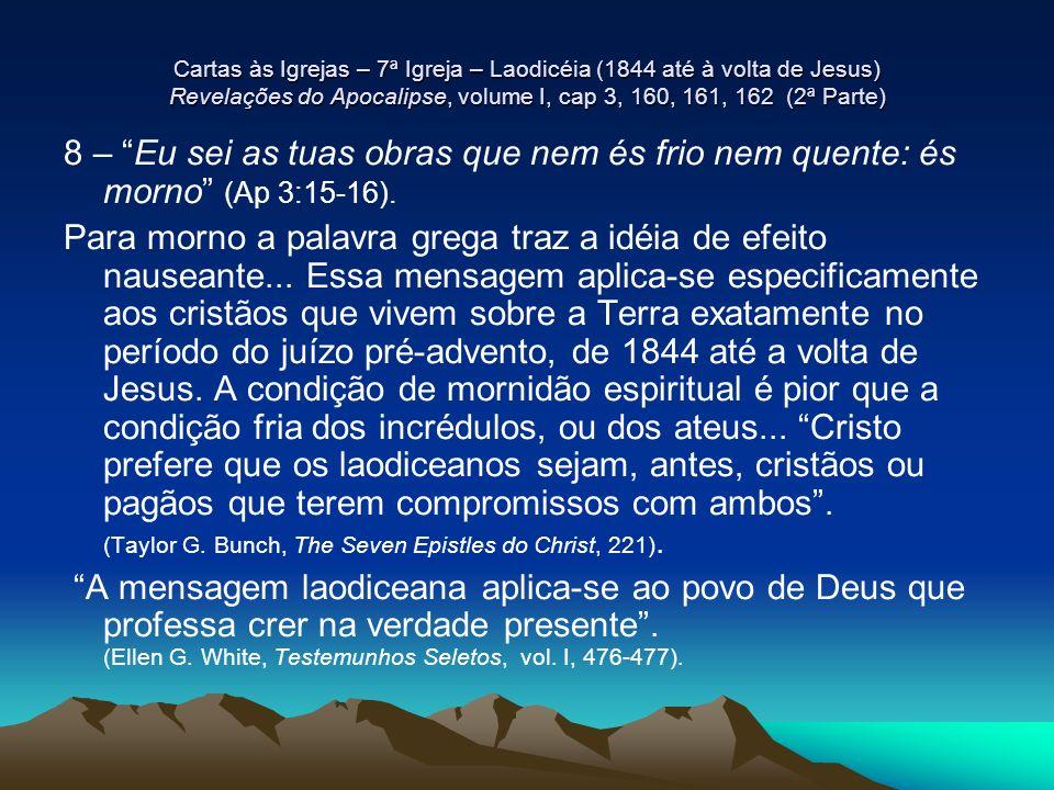 Cartas às Igrejas – 7ª Igreja – Laodicéia (1844 até à volta de Jesus) Revelações do Apocalipse, volume I, cap 3, 160, 161, 162 (2ª Parte) 8 – Eu sei a