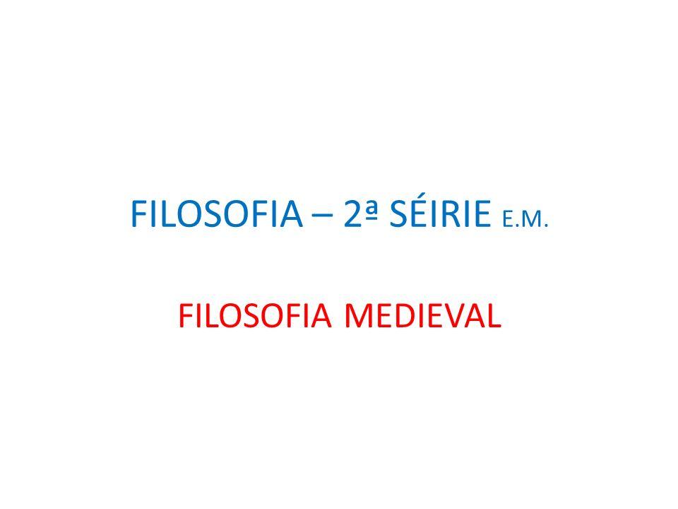 FILOSOFIA – 2ª SÉIRIE E.M. FILOSOFIA MEDIEVAL