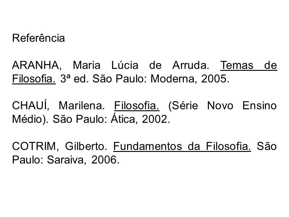 Referência ARANHA, Maria Lúcia de Arruda. Temas de Filosofia. 3ª ed. São Paulo: Moderna, 2005. CHAUÍ, Marilena. Filosofia. (Série Novo Ensino Médio).
