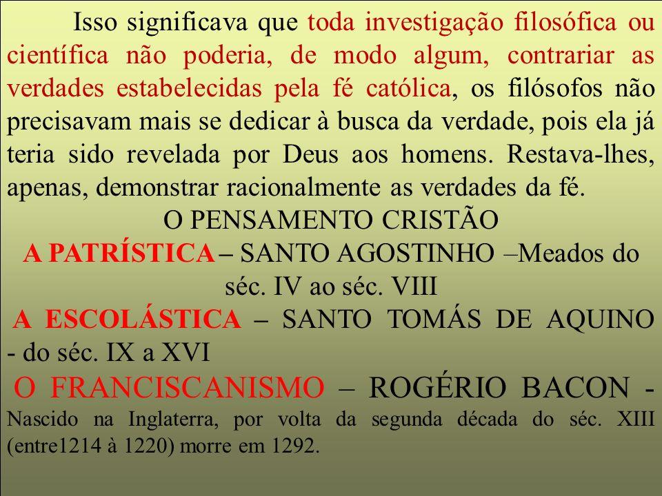 Patrística- Santo Agostinho (354-430 d.C.) Maniqueísmo- dualismo no âmbito moral, luta entre o bem e o mal, luz e trevas, alma e corpo.