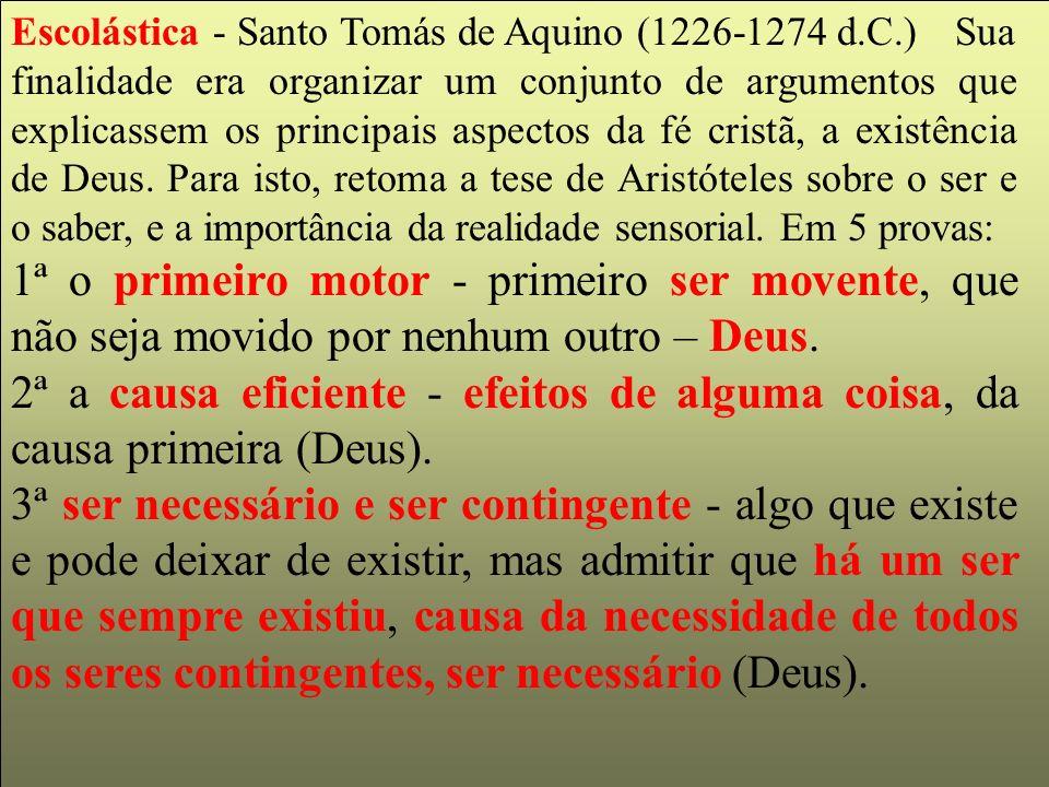Escolástica - Santo Tomás de Aquino (1226-1274 d.C.) Sua finalidade era organizar um conjunto de argumentos que explicassem os principais aspectos da