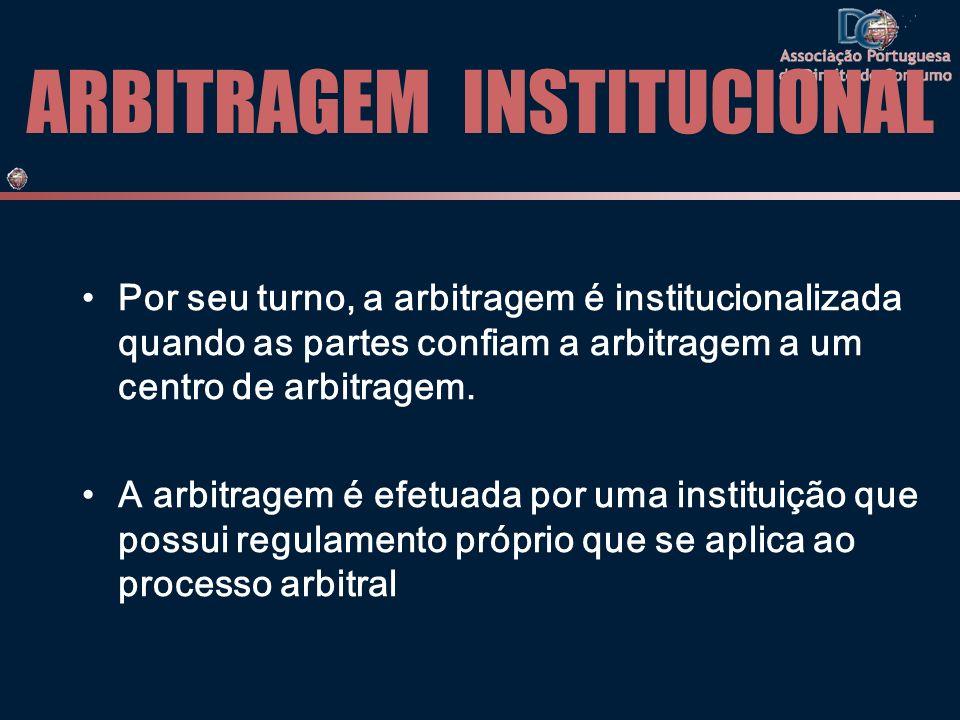 ARBITRAGEM INSTITUCIONAL Por seu turno, a arbitragem é institucionalizada quando as partes confiam a arbitragem a um centro de arbitragem.