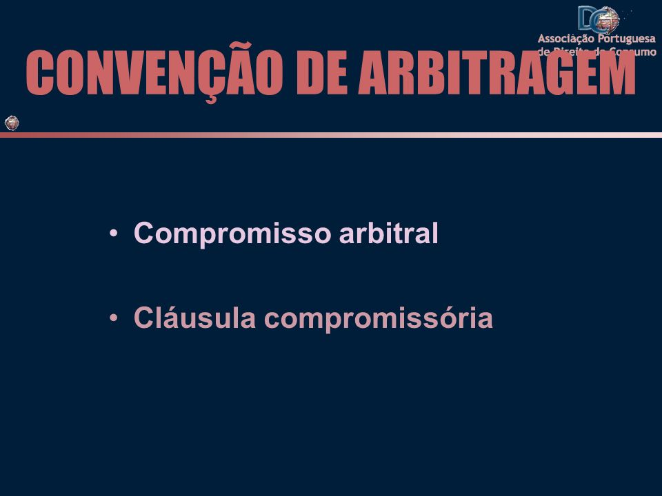 CONVENÇÃO DE ARBITRAGEM Compromisso arbitral Cláusula compromissória