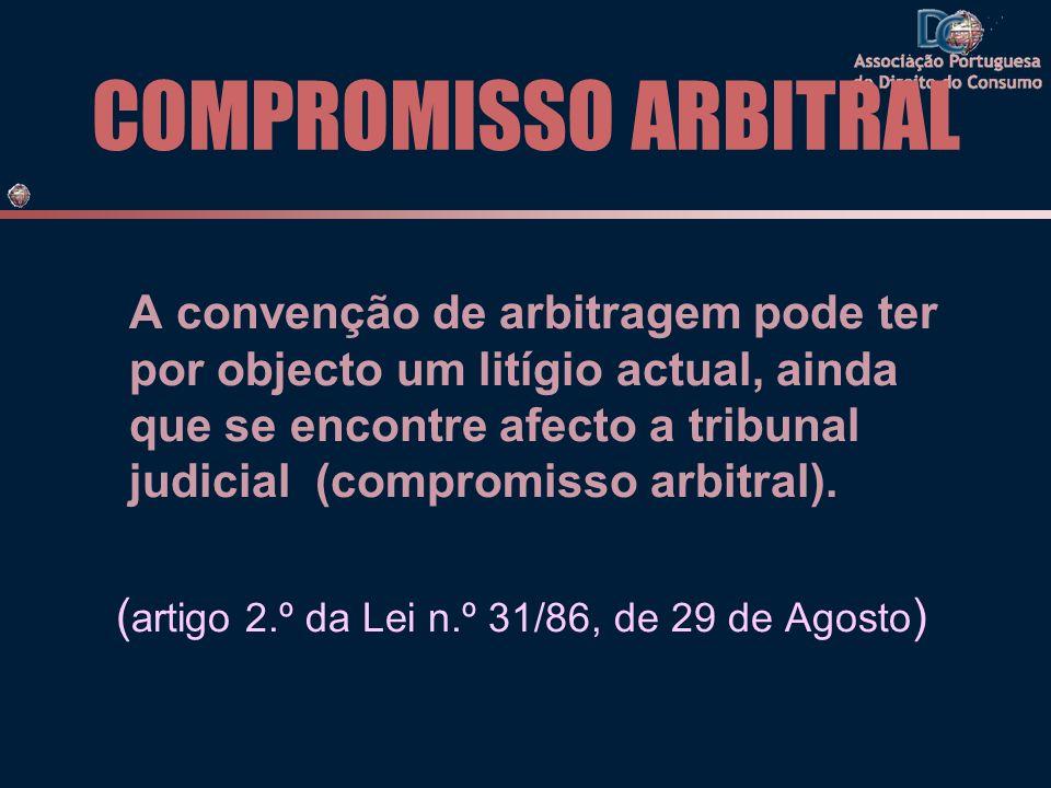 COMPROMISSO ARBITRAL A convenção de arbitragem pode ter por objecto um litígio actual, ainda que se encontre afecto a tribunal judicial (compromisso arbitral).