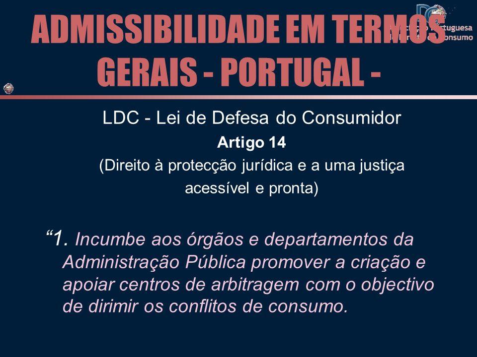 ADMISSIBILIDADE EM TERMOS GERAIS - PORTUGAL - LDC - Lei de Defesa do Consumidor Artigo 14 (Direito à protecção jurídica e a uma justiça acessível e pr