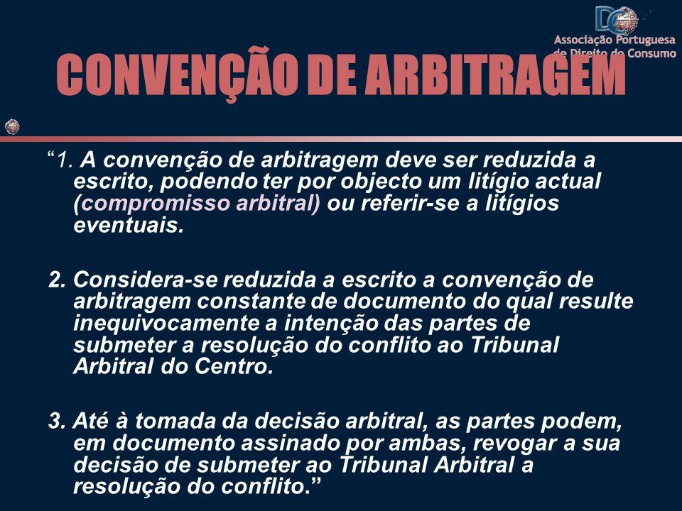 CONVENÇÃO DE ARBITRAGEM 1. A convenção de arbitragem deve ser reduzida a escrito, podendo ter por objecto um litígio actual (compromisso arbitral) ou