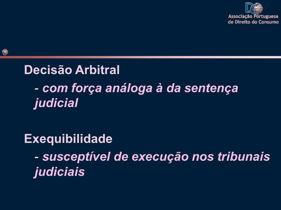Decisão Arbitral - com força análoga à da sentença judicial Exequibilidade - susceptível de execução nos tribunais judiciais