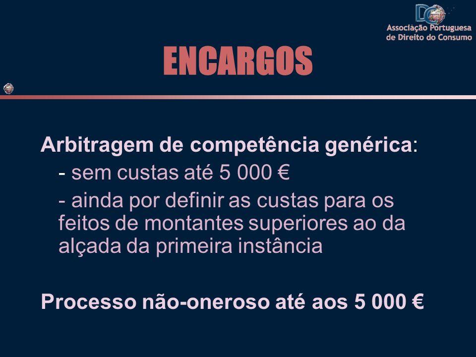 ENCARGOS Arbitragem de competência genérica: - sem custas até 5 000 - ainda por definir as custas para os feitos de montantes superiores ao da alçada da primeira instância Processo não-oneroso até aos 5 000