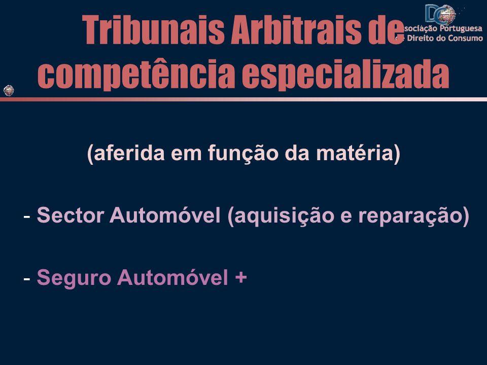 Tribunais Arbitrais de competência especializada (aferida em função da matéria) - Sector Automóvel (aquisição e reparação) - Seguro Automóvel +
