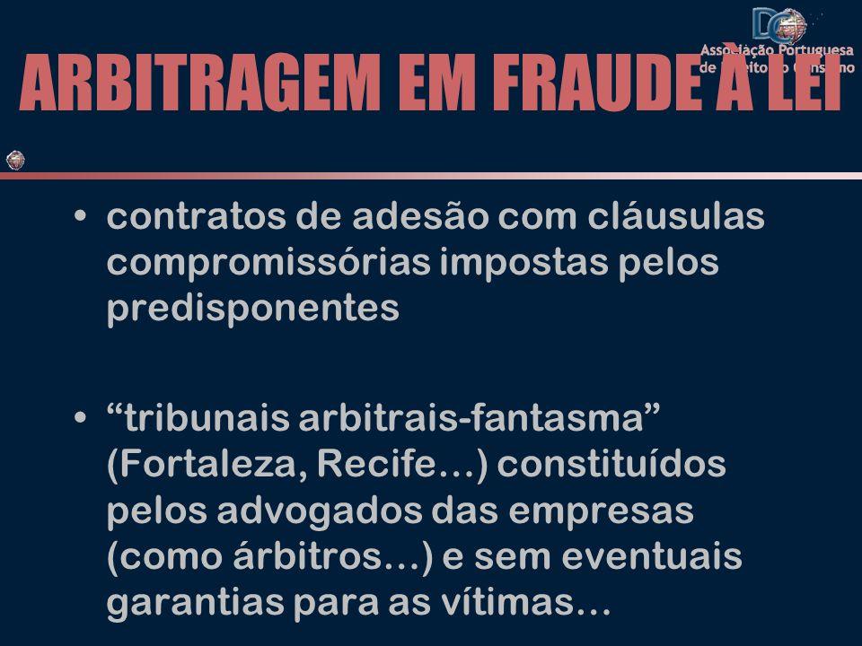 ARBITRAGEM EM FRAUDE À LEI contratos de adesão com cláusulas compromissórias impostas pelos predisponentes tribunais arbitrais-fantasma (Fortaleza, Re