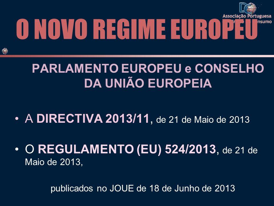O NOVO REGIME EUROPEU PARLAMENTO EUROPEU e CONSELHO DA UNIÃO EUROPEIA A DIRECTIVA 2013/11, de 21 de Maio de 2013 O REGULAMENTO (EU) 524/2013, de 21 de Maio de 2013, publicados no JOUE de 18 de Junho de 2013