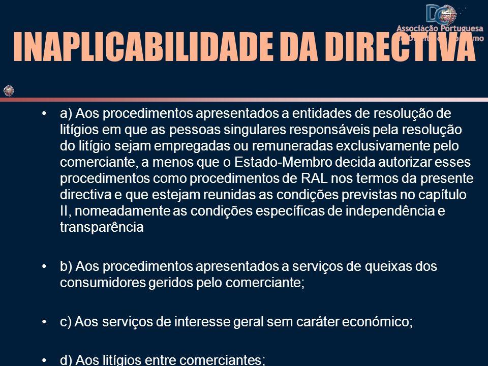 INAPLICABILIDADE DA DIRECTIVA a) Aos procedimentos apresentados a entidades de resolução de litígios em que as pessoas singulares responsáveis pela re