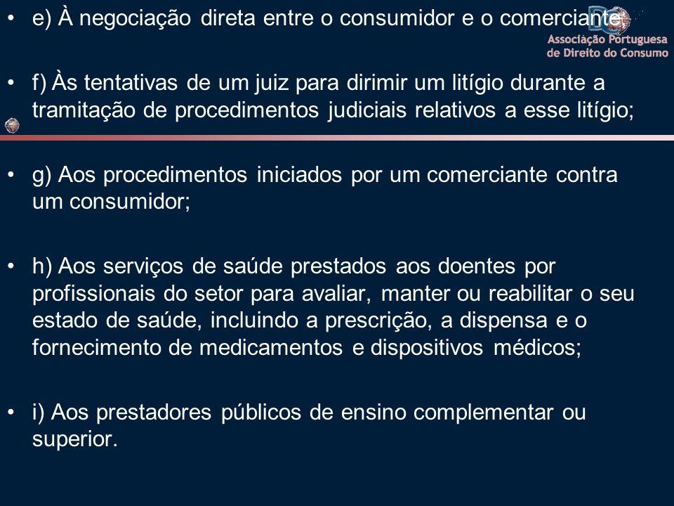 e) À negociação direta entre o consumidor e o comerciante; f) Às tentativas de um juiz para dirimir um litígio durante a tramitação de procedimentos j