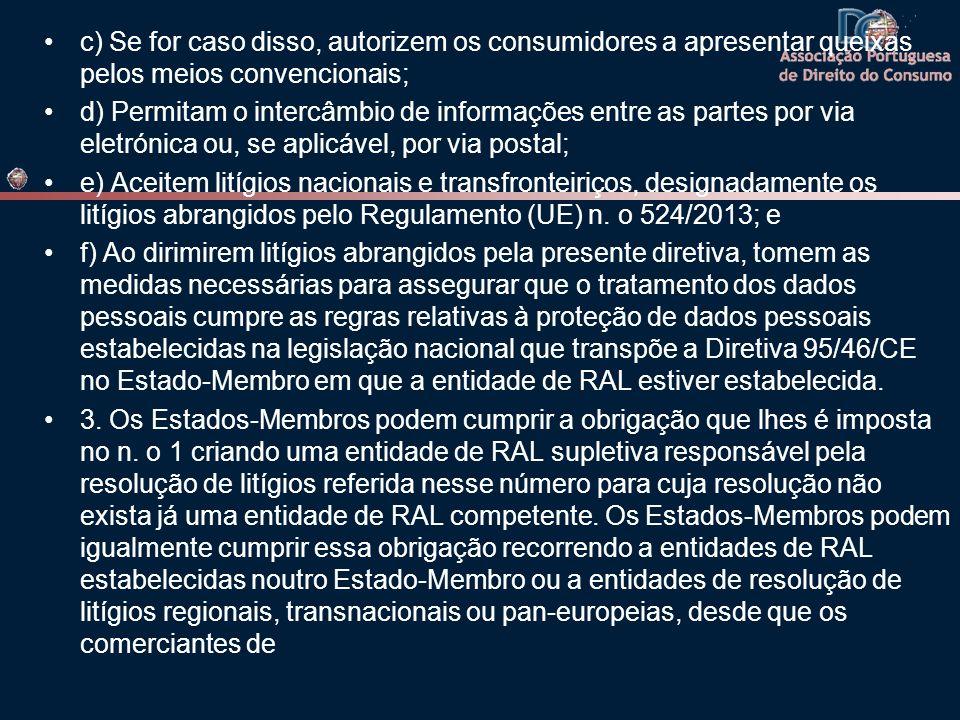 c) Se for caso disso, autorizem os consumidores a apresentar queixas pelos meios convencionais; d) Permitam o intercâmbio de informações entre as part