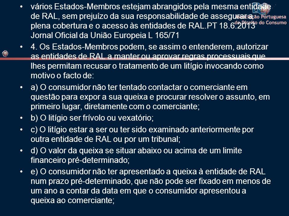 vários Estados-Membros estejam abrangidos pela mesma entidade de RAL, sem prejuízo da sua responsabilidade de assegurar a plena cobertura e o acesso às entidades de RAL.PT 18.6.2013 Jornal Oficial da União Europeia L 165/71 4.