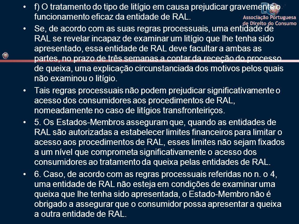 f) O tratamento do tipo de litígio em causa prejudicar gravemente o funcionamento eficaz da entidade de RAL. Se, de acordo com as suas regras processu