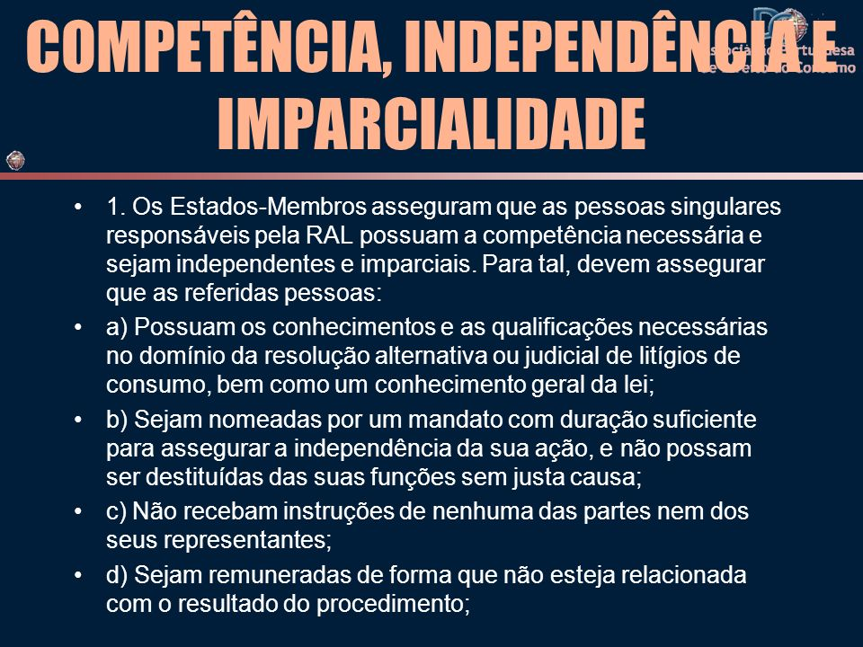 COMPETÊNCIA, INDEPENDÊNCIA E IMPARCIALIDADE 1. Os Estados-Membros asseguram que as pessoas singulares responsáveis pela RAL possuam a competência nece