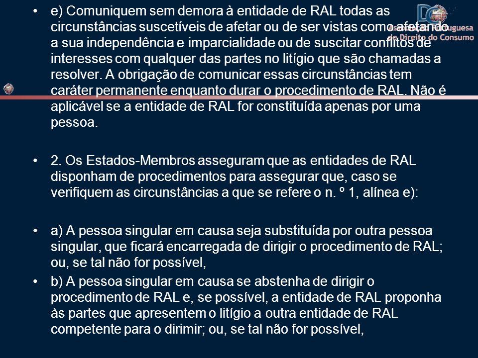 e) Comuniquem sem demora à entidade de RAL todas as circunstâncias suscetíveis de afetar ou de ser vistas como afetando a sua independência e imparcia