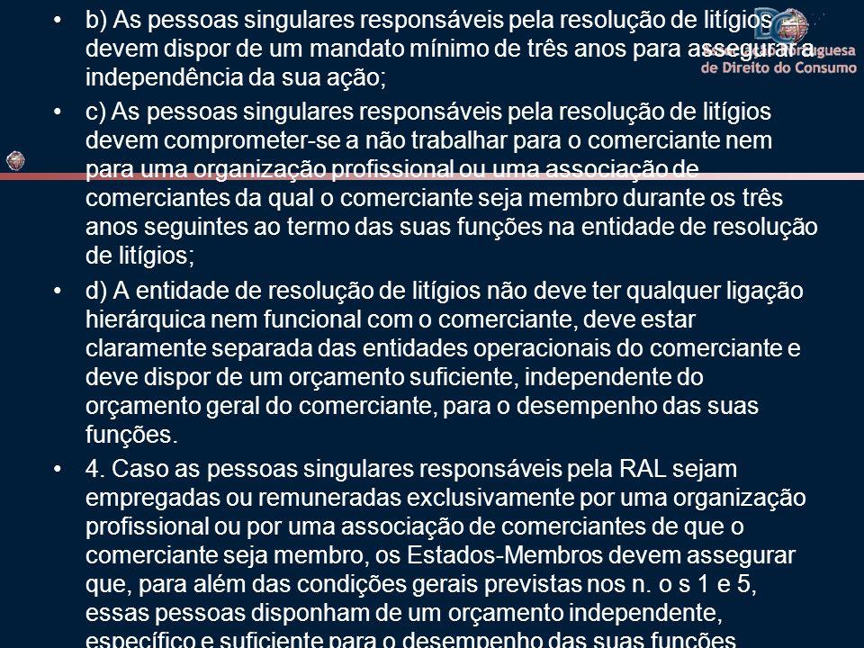 b) As pessoas singulares responsáveis pela resolução de litígios devem dispor de um mandato mínimo de três anos para assegurar a independência da sua