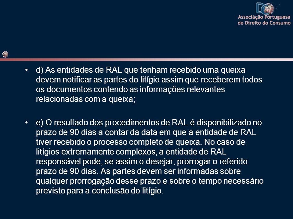 d) As entidades de RAL que tenham recebido uma queixa devem notificar as partes do litígio assim que receberem todos os documentos contendo as informa