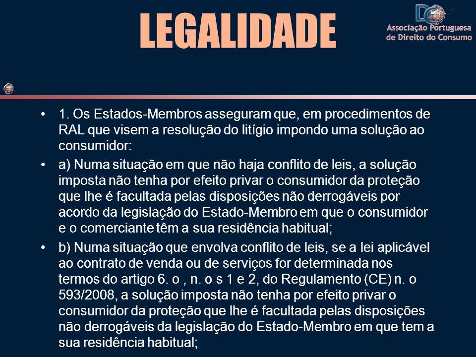 LEGALIDADE 1. Os Estados-Membros asseguram que, em procedimentos de RAL que visem a resolução do litígio impondo uma solução ao consumidor: a) Numa si