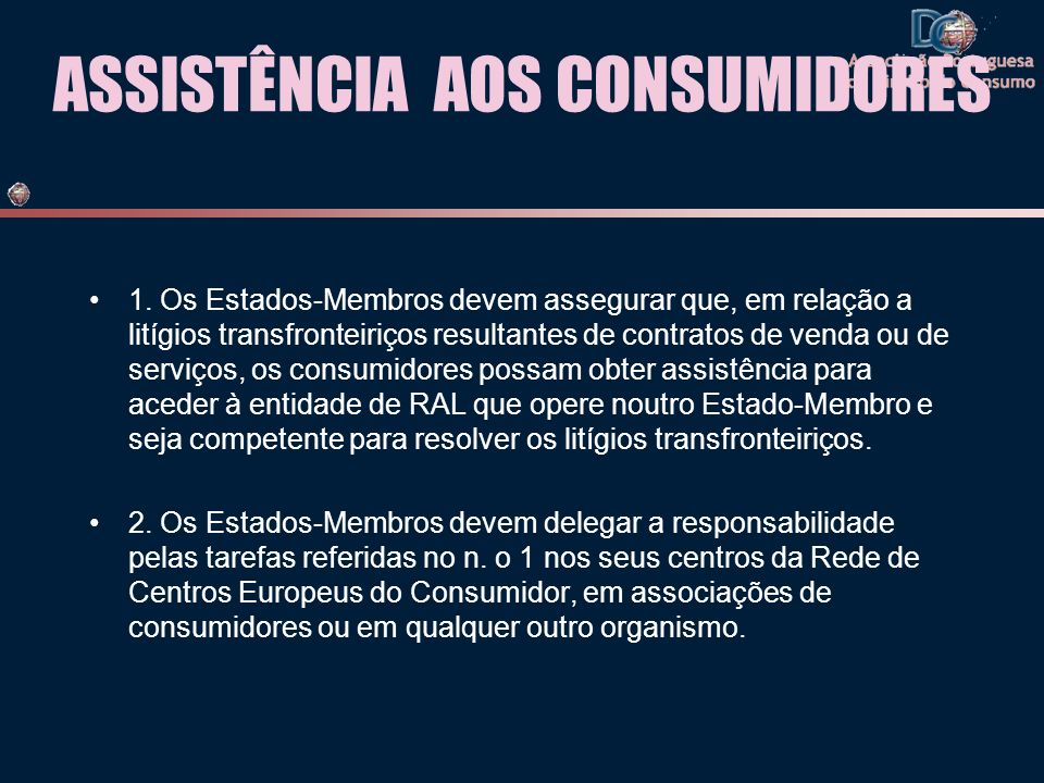 ASSISTÊNCIA AOS CONSUMIDORES 1. Os Estados-Membros devem assegurar que, em relação a litígios transfronteiriços resultantes de contratos de venda ou d