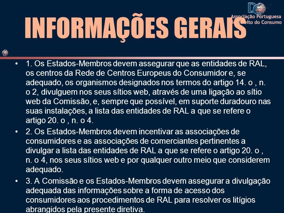 INFORMAÇÕES GERAIS 1. Os Estados-Membros devem assegurar que as entidades de RAL, os centros da Rede de Centros Europeus do Consumidor e, se adequado,