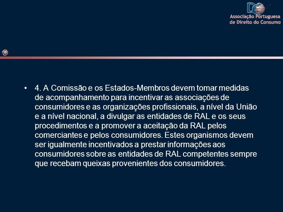 4. A Comissão e os Estados-Membros devem tomar medidas de acompanhamento para incentivar as associações de consumidores e as organizações profissionai
