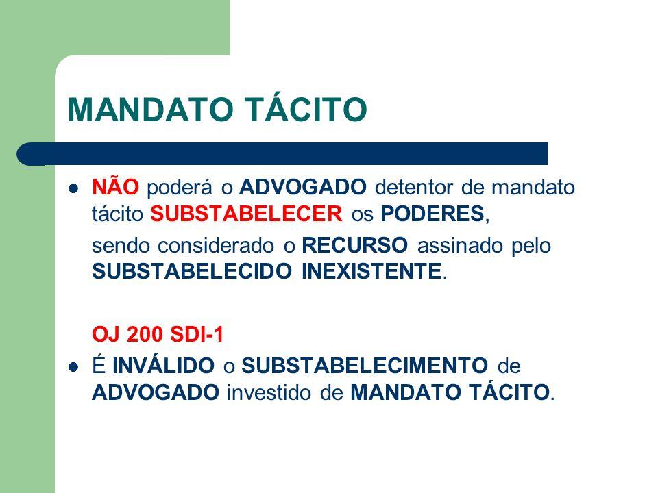 MANDATO TÁCITO NÃO poderá o ADVOGADO detentor de mandato tácito SUBSTABELECER os PODERES, sendo considerado o RECURSO assinado pelo SUBSTABELECIDO INE