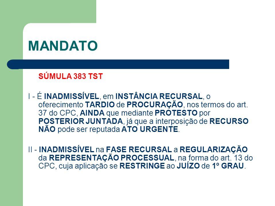 MANDATO SÚMULA 383 TST I - É INADMISSÍVEL, em INSTÂNCIA RECURSAL, o oferecimento TARDIO de PROCURAÇÃO, nos termos do art. 37 do CPC, AINDA que mediant