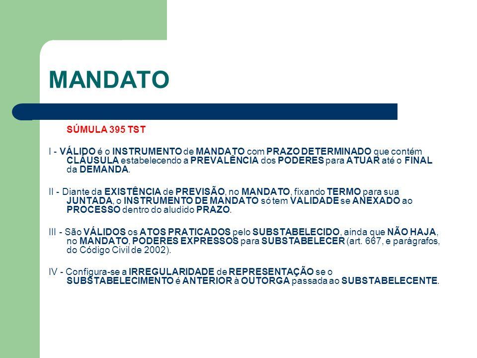 MANDATO SÚMULA 395 TST I - VÁLIDO é o INSTRUMENTO de MANDATO com PRAZO DETERMINADO que contém CLÁUSULA estabelecendo a PREVALÊNCIA dos PODERES para ATUAR até o FINAL da DEMANDA.