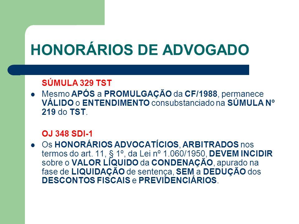 HONORÁRIOS DE ADVOGADO SÚMULA 329 TST Mesmo APÓS a PROMULGAÇÃO da CF/1988, permanece VÁLIDO o ENTENDIMENTO consubstanciado na SÚMULA Nº 219 do TST.