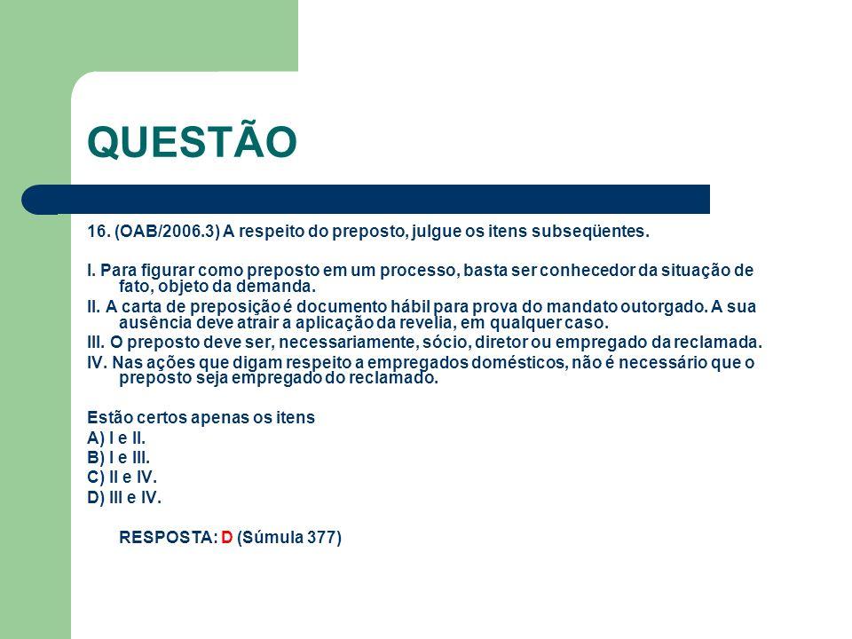 QUESTÃO 16.(OAB/2006.3) A respeito do preposto, julgue os itens subseqüentes.