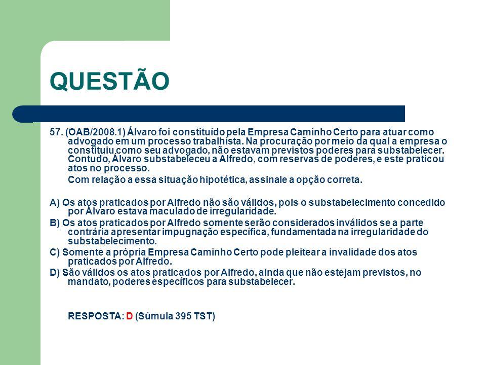 QUESTÃO 57. (OAB/2008.1) Álvaro foi constituído pela Empresa Caminho Certo para atuar como advogado em um processo trabalhista. Na procuração por meio