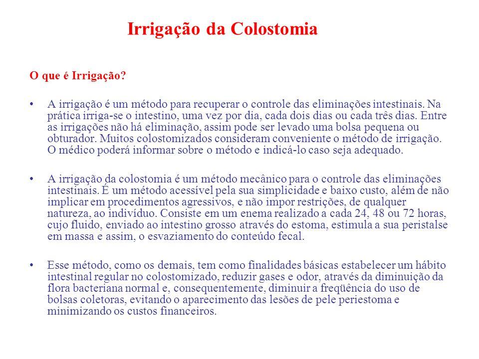 Irrigação da Colostomia O que é Irrigação? A irrigação é um método para recuperar o controle das eliminações intestinais. Na prática irriga-se o intes