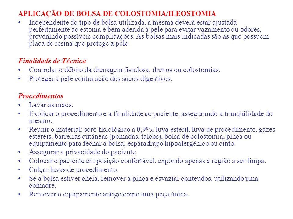 APLICAÇÃO DE BOLSA DE COLOSTOMIA/ILEOSTOMIA Independente do tipo de bolsa utilizada, a mesma deverá estar ajustada perfeitamente ao estoma e bem aderi
