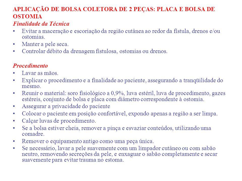 APLICAÇÃO DE BOLSA COLETORA DE 2 PEÇAS: PLACA E BOLSA DE OSTOMIA Finalidade da Técnica Evitar a maceração e escoriação da região cutânea ao redor da f