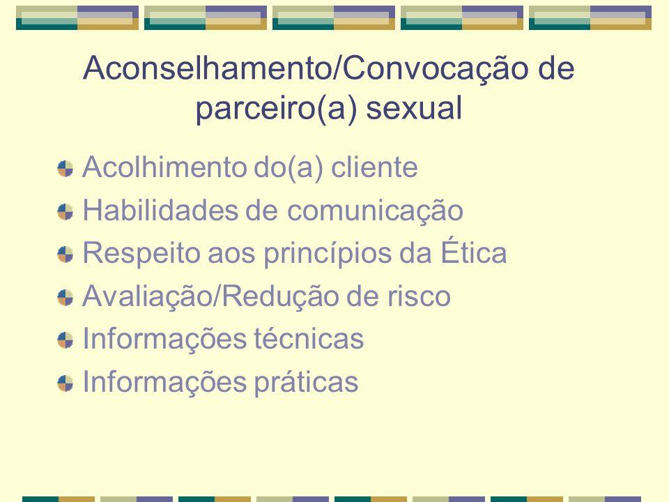 Aconselhamento/Convocação de parceiro(a) sexual Acolhimento do(a) cliente Habilidades de comunicação Respeito aos princípios da Ética Avaliação/Reduçã