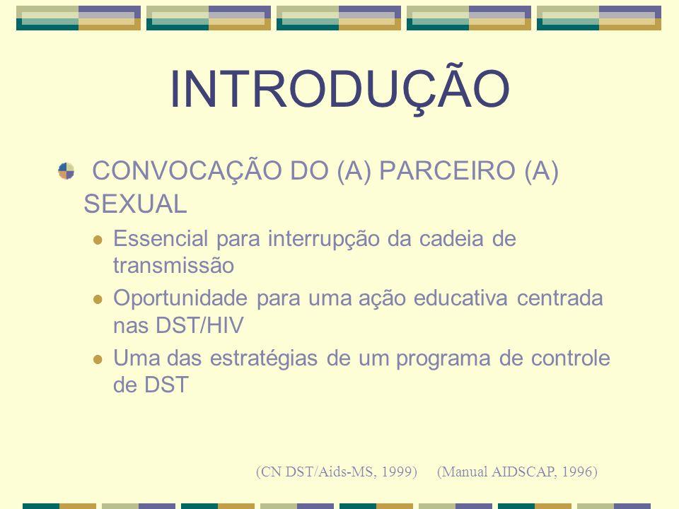 INTRODUÇÃO CONVOCAÇÃO DO (A) PARCEIRO (A) SEXUAL Essencial para interrupção da cadeia de transmissão Oportunidade para uma ação educativa centrada nas