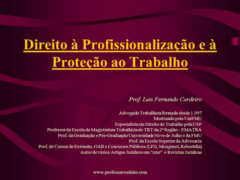 www.professorcordeiro.com Direito à Profissionalização e à Proteção ao Trabalho Prof.