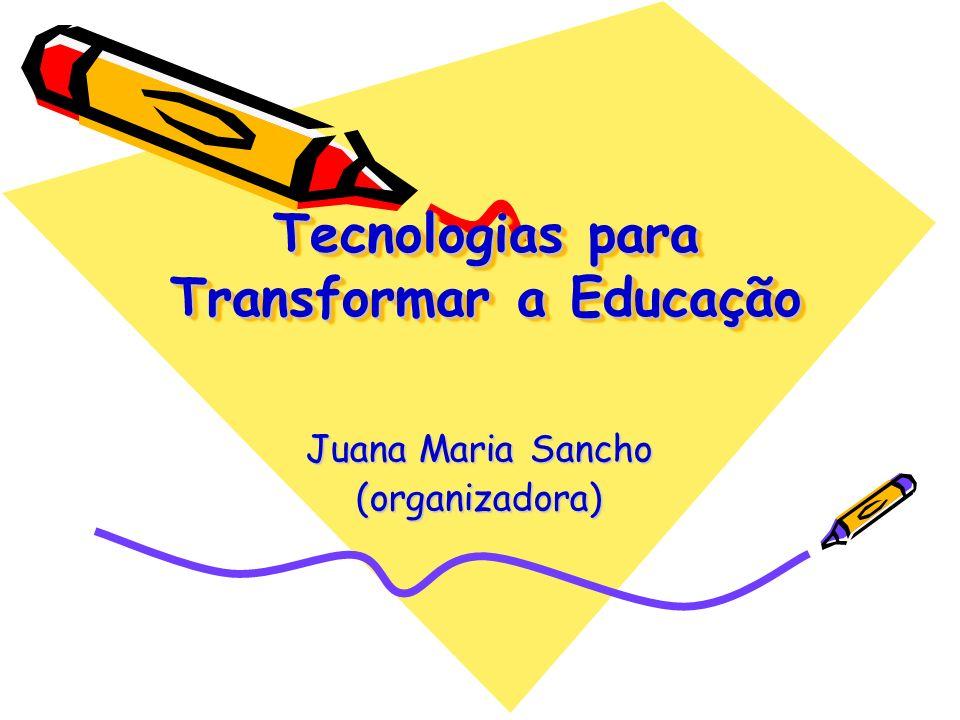 Tecnologias para Transformar a Educação Juana Maria Sancho (organizadora)