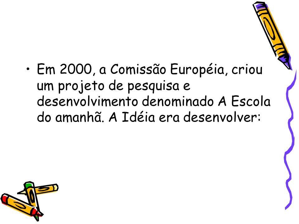Em 2000, a Comissão Européia, criou um projeto de pesquisa e desenvolvimento denominado A Escola do amanhã. A Idéia era desenvolver: