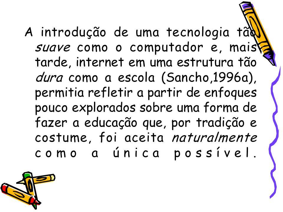 O vácuo pedagógico das TIC As correntes condutivistas e neocondutivistas do ensino viram o computador como a máquina de ensinar, o sistema especializado ou o tutor inteligente por excelência, e existe uma importante atividade no âmbito da criação e do desenvolvimento de programas de ensino feitos em computador.(Sancho 1996)